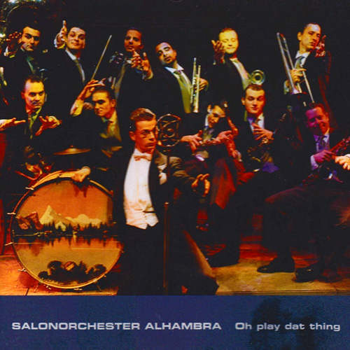 "Salonorchester Alhambra ""Oh play dat thing"""